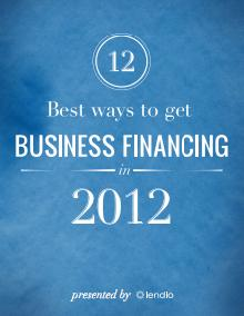 12 Best Ways to Get Business Financing in 2012 [Whitepaper and Podcast] -- Entrepreneur Addiction #19