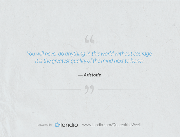 Lendio - Business quote of the week: Courage is the greatest quality