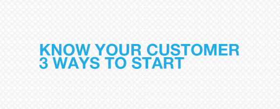 Know Your Customer - 3 Ways to Start