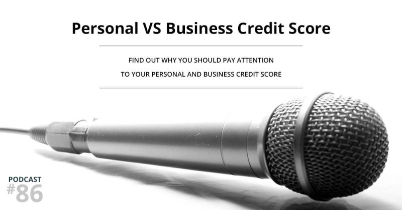 Personal VS. Business Credit Score—Business Fuel Podcast #86