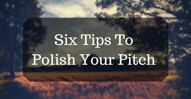 Six Tips To Polish Your Pitch
