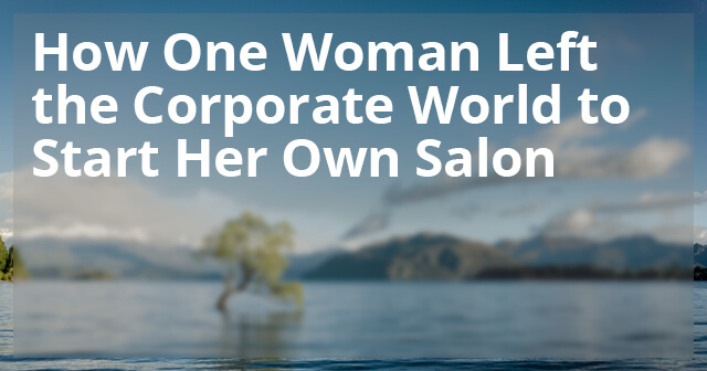 How one woman left the corporate world to start her own salon